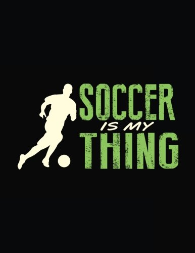 Soccer Is My Thing: Soccer Notebook Journals por Dartan Creations