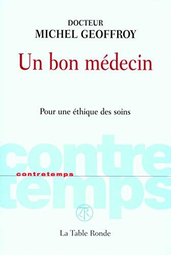 Un bon médecin: Pour une éthique des soins