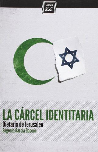 La cárcel identitaria: Dietario de Jerusalén (Varios) por Eugenio García Gascón