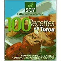 100 RECETTES AU TOFU - GOURMANDES ET FACILES A PREPARER EN TOUTES SAISONS.