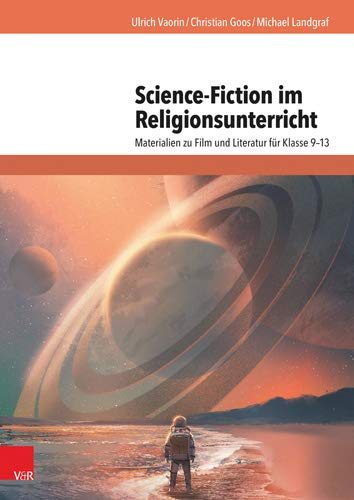 Science-Fiction im Religionsunterricht: Materialien zu Film und Literatur für Klasse 9-13