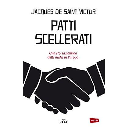 Patti Scellerati: Una Storia Politica Delle Mafie In Europa
