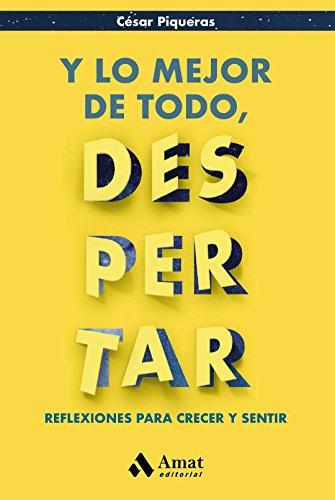 Y lo mejor de todo, despertar: Reflexiones para crecer y sentir por César Piqueras Gómez de Albacete