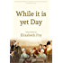 While it is Yet Day: A Biography of Elizabeth Fry
