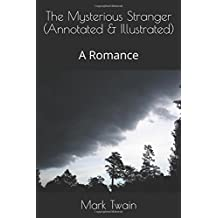 The Mysterious Stranger (Annotated & Illustrated): A Romance