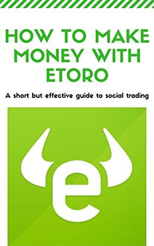 How to make money with Etoro: A short but effective guide to social trading. Copy trading. Stock investments.