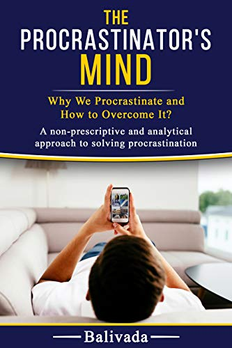 The Procrastinator's Mind: Why We Procrastinate and How to Overcome It? by [Balivada]