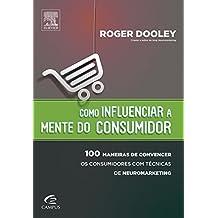 Como Influenciar a Mente do Consumidor (Em Portuguese do Brasil)