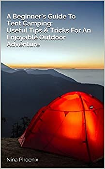 Libro Epub Gratis A Beginner's Guide To Tent Camping: Useful Tips & Tricks For An Enjoyable Outdoor Adventure