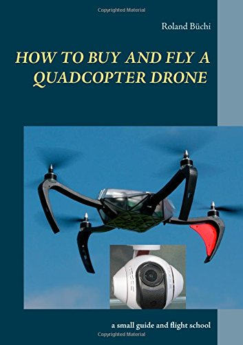 Preisvergleich Produktbild How to buy and fly a quadcopter drone: a small guide and flight school
