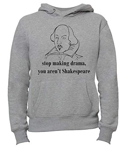 Stop Making Drama You Are Not William Shakespeare Unisex Herren Damen Grau Jumper Unisex Women's Men's Sweatshirt Pullover Hoodie