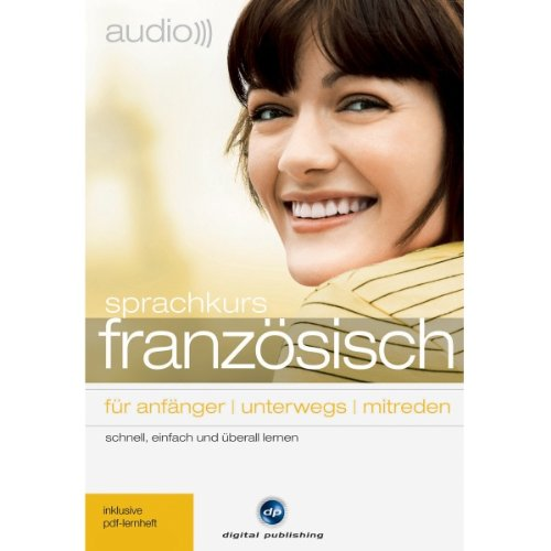 Audio Sprachkurs Französisch: Für Anfänger, unterwegs, mitreden