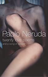 Twenty Love Poems: And A Song Of Despair