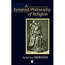 Feminist Philosophy of Religion: The Rationality and Myths of Religious Belief