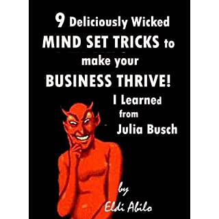 Mindset - 9 Deliciously Wicked Mind Set Tricks to Make Your Business Thrive I Learned from Julia Busch (Deliciously Wicked Tricks Book 2) (English Edition)