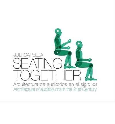 [(Seating Together: Architecture of Auditoriums in the 21st Century )] [Author: Capella Juli] [Mar-2010]