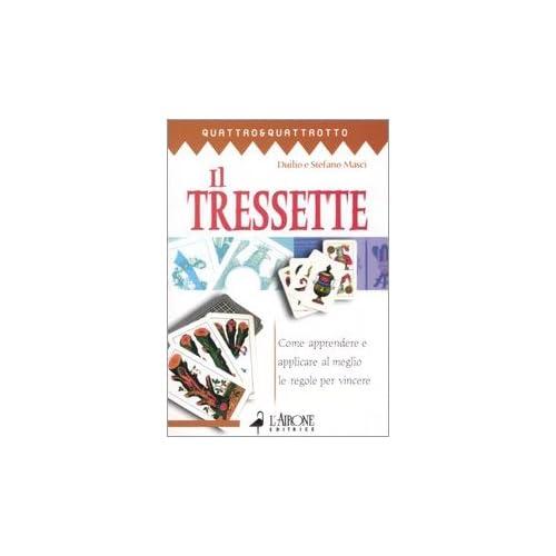 Il Tressette. Come Apprendere E Applicare Al Meglio Le Regole Per Vincere