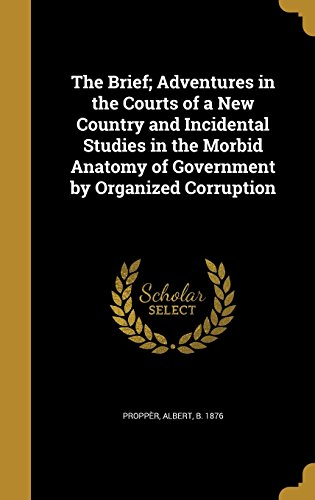 the-brief-adventures-in-the-courts-of-a-new-country-and-incidental-studies-in-the-morbid-anatomy-of-