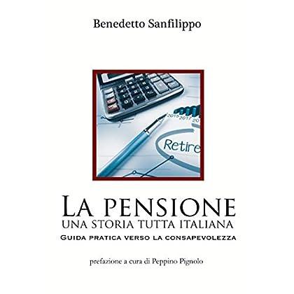 La Pensione: Una Storia Tutta Italiana. Guida Pratica Verso La Consapevolezza