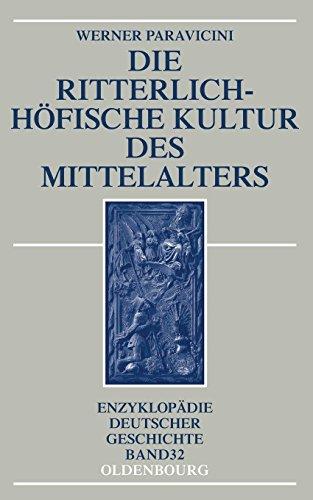 Die ritterlich-höfische Kultur des Mittelalters (Enzyklopädie deutscher Geschichte, Band 32)