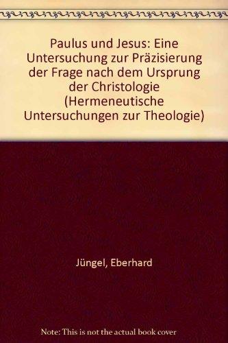 Paulus und Jesus: Eine Untersuchung zur Präzisierung der Frage nach dem Ursprung der Christologie (Hermeneutische Untersuchungen zur Theologie)
