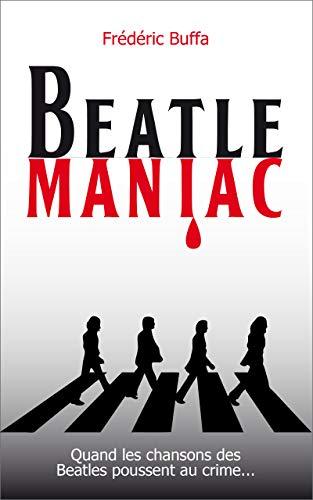 Couverture du livre Beatlemaniac: Quand les chansons des Beatles poussent au crime