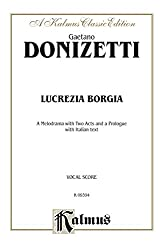 Lucrezia Borgia, A Melodrama with Two Acts and a Prologue: Vocal Score with Italian Text: 0 (Kalmus Edition)