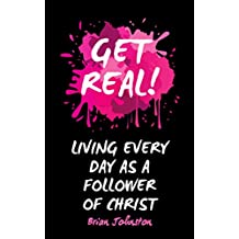 Get Real: Living Every Day as an Authentic Follower of Christ