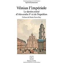 Vilnius l'Impériale: Le destin croisé d'Alexandre Ier et de Napoléon