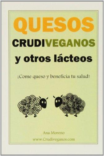 Quesos crudiveganos y otros lacteos - ¡come queso y beneficia tu salud! por Ana Moreno