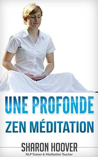 Une Profonde Zen Méditation: Instant profonde méditation, réduction du stress et d'autorégulation Plus profond état de méditation en quelques minutes (French Edition)