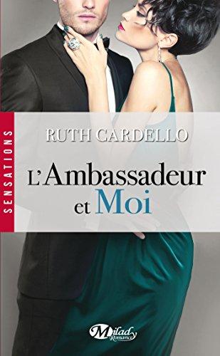 Les Héritiers, Tome 3: L'Ambassadeur et moi par Ruth Cardello