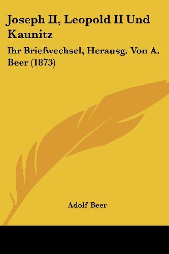 Joseph II, Leopold II Und Kaunitz: Ihr Briefwechsel, Herausg. Von A. Beer (1873)
