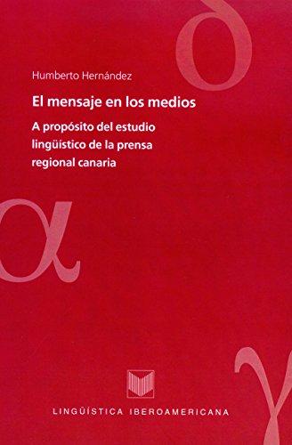 El mensaje en los medios: A propósito del estudio lingüístico de la prensa regional canaria. (Lingüística Iberoamericana nº 25) por Humberto Hernández