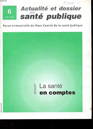 REVUE ACTUALITE ET DOSSIER EN SANTE PUBLIQUE - N°6 - MARS 1994 - LA SANTE EN COMPTES