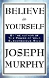 [(Believe in Yourself)] [By (author) Joseph Murphy] published on (May, 2009) - Joseph Murphy