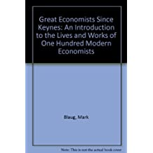 Great Economists Since Keynes: An Introduction to the Lives and Works of One Hundred Modern Economists by Mark Blaug (1985-06-30)