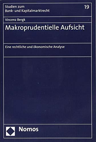 Makroprudentielle Aufsicht: Eine rechtliche und ökonomische Analyse (Studien zum Bank- und Kapitalmarktrecht, Band 19)