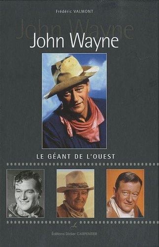 John Wayne : Le géant de l'ouest par Frédéric Valmont