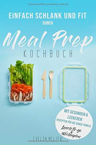 Meal Prep Kochbuch - mit gesunden & leckeren Rezepten für die ganze Familie - Lunch to go & Wochenplan: Einfach schlank und fit durch Meal Prep - Prep-farm