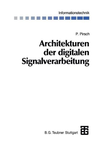 Architekturen Der Digitalen Signalverarbeitung (German Edition) (Informationstechnik)
