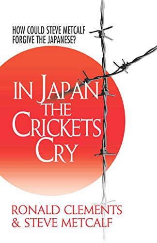 In Japan the Crickets Cry: How Could Steve Metcalf Forgive the Japanese? (English Edition) Monarch Japan
