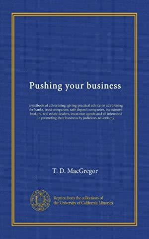 Pushing your business: a textbook of advertising; giving practical advice on advertising for banks, trust companies, safe deposit companies, ... their business by judicious advertising