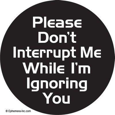 Please don't interrupt me while I'm ignoring you. - ROUND MAGNET by Ephemera, Inc -