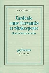 Cardenio entre Cervantès et Shakespeare: Histoire d'une pièce perdue