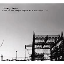 Alone in the Bright Lights of a Shattered Life by Library Tapes (2013-01-01)