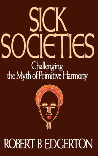 Sick Societies: Challenging the Myth of Primitive Harmony por Robert Edgerton