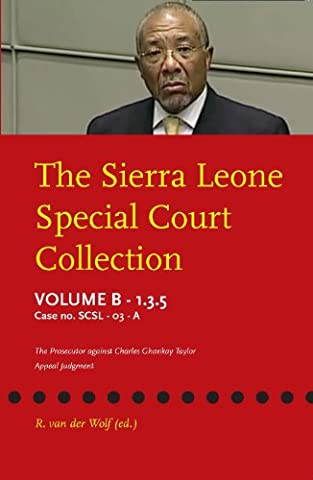 The Sierra Leone Special Court Collection: Volume B-1.3.5: Case No. Scsl-03-01-A: The Prosecutor Against Charles Ghankay Taylor: Appeal