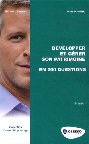Développer et gérer son patrimoine en 200 questions