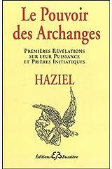 Le pouvoir des archanges : Premières révélations sur leur puissances et prières initiatiques Broché